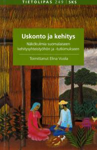 Elina Vuola (toim). Uskonto Ja Kehitys. Näkökulmia Suomalaiseen Kehitysyhteistyöhön Ja -tutkimukseen. Suomalaisen Kirjallisuuden Seura, 2015.